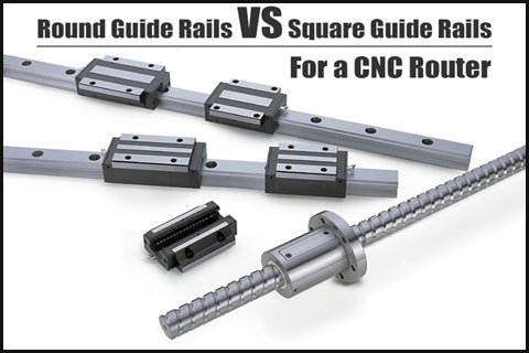 The square rail VS the round rail, which one is better for wood cutting cnc router